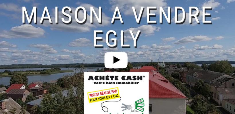 maison a vendre egly